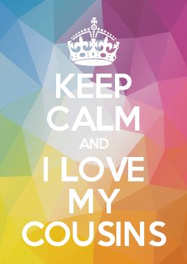 Keep Calm And I Love My Cousins Keep Calm Lovers Pinterest