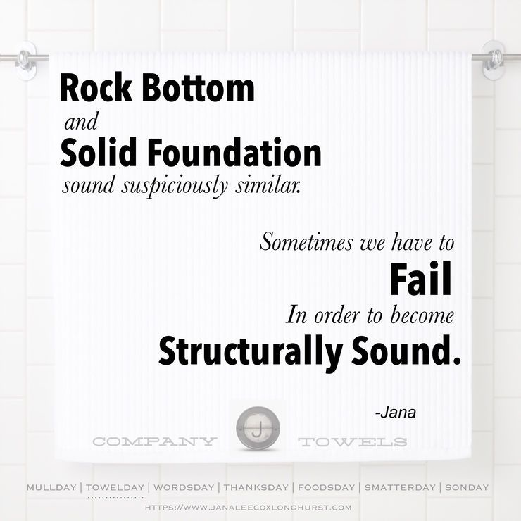 Rock Bottom And Solid Foundation Sound Suspiciously Similar Sometimes We Have To Fail In Order To Become Structurally Soun Rock Bottom Quotes Foundation