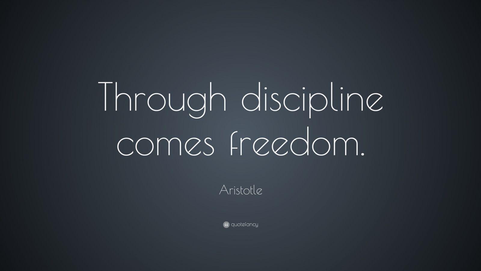 "Aristotle Quote About Practice: Aristotle Quote: ""Through Discipline Comes Freedom"