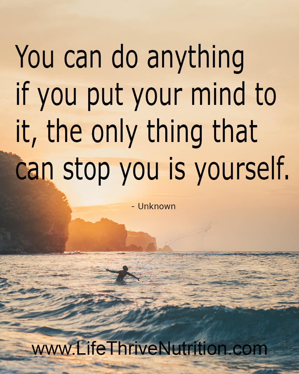 You Can Do Anything If You Put Your Mind To It The Only Thing That