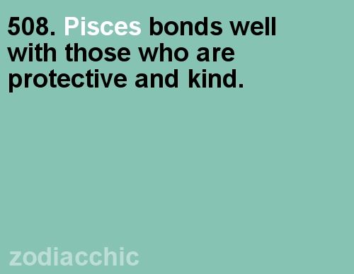 """Pisces: """"#Pisces bonds well with those who are protective and kind."""""""