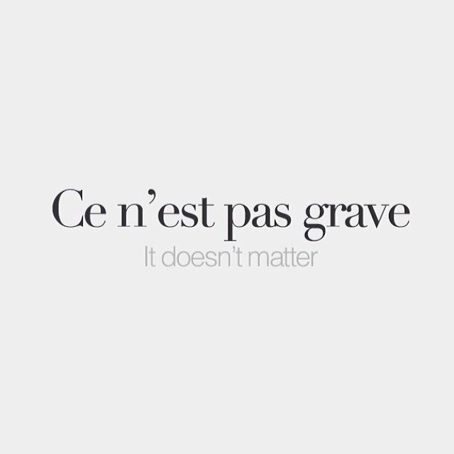 Ce N Est Pas Grave It Doesn T Matter Sə N ɛ Pa ɡʁav French Words French Words Quotes French Expressions