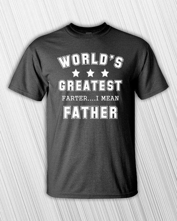 e1a05733 Worlds Greatest Farter.....Father on the front of a high quality 100%  cotton T-shirt. Available in Mens and Womens Shirts. *** Please Note: