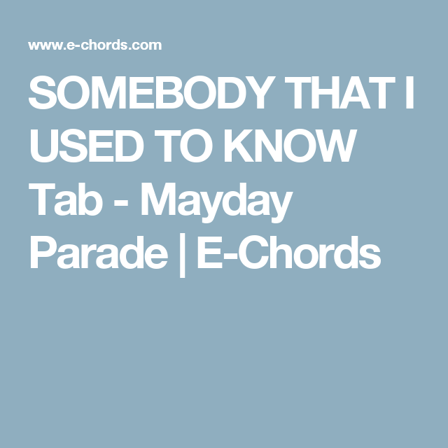 SOMEBODY THAT I USED TO KNOW Tab - Mayday Parade | E-Chords ...
