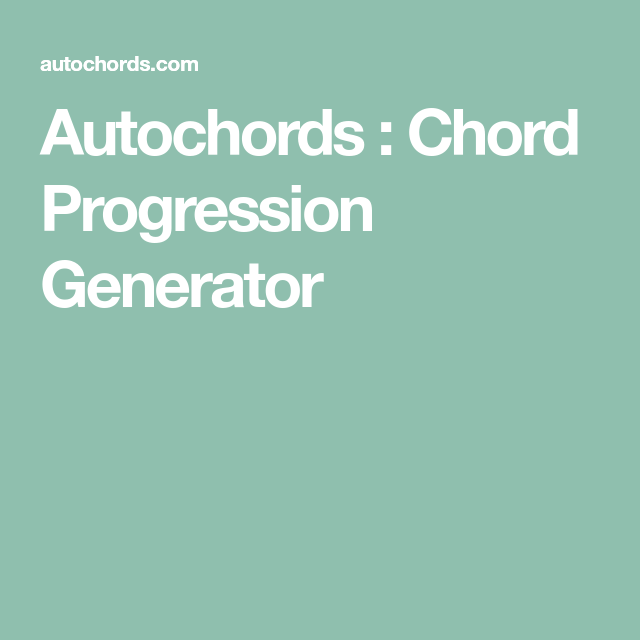 Autochords : Chord Progression Generator | Guitar | Pinterest ...