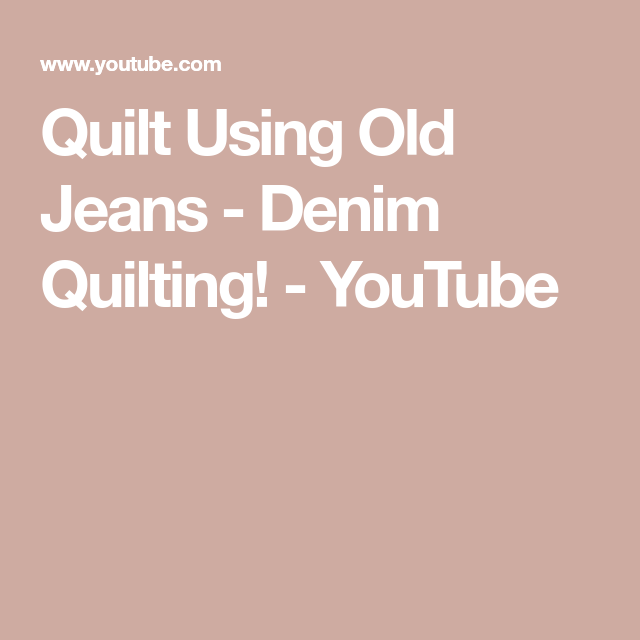 Quilt Using Old Jeans - Denim Quilting! - YouTube