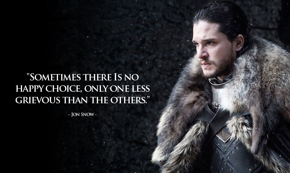 Image result for Jon Snow quotes about not wanting to be a leader