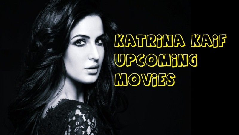 Katrina Kaif Upcoming Movies List 2017 2018 2019 Release Date Upcoming Movies Movies Movie List