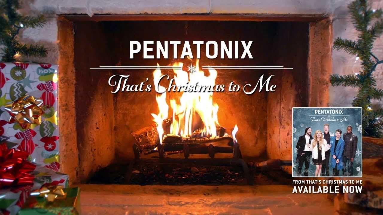 Yule Log Audio] That\'s Christmas to Me - Pentatonix | pentatonix ...