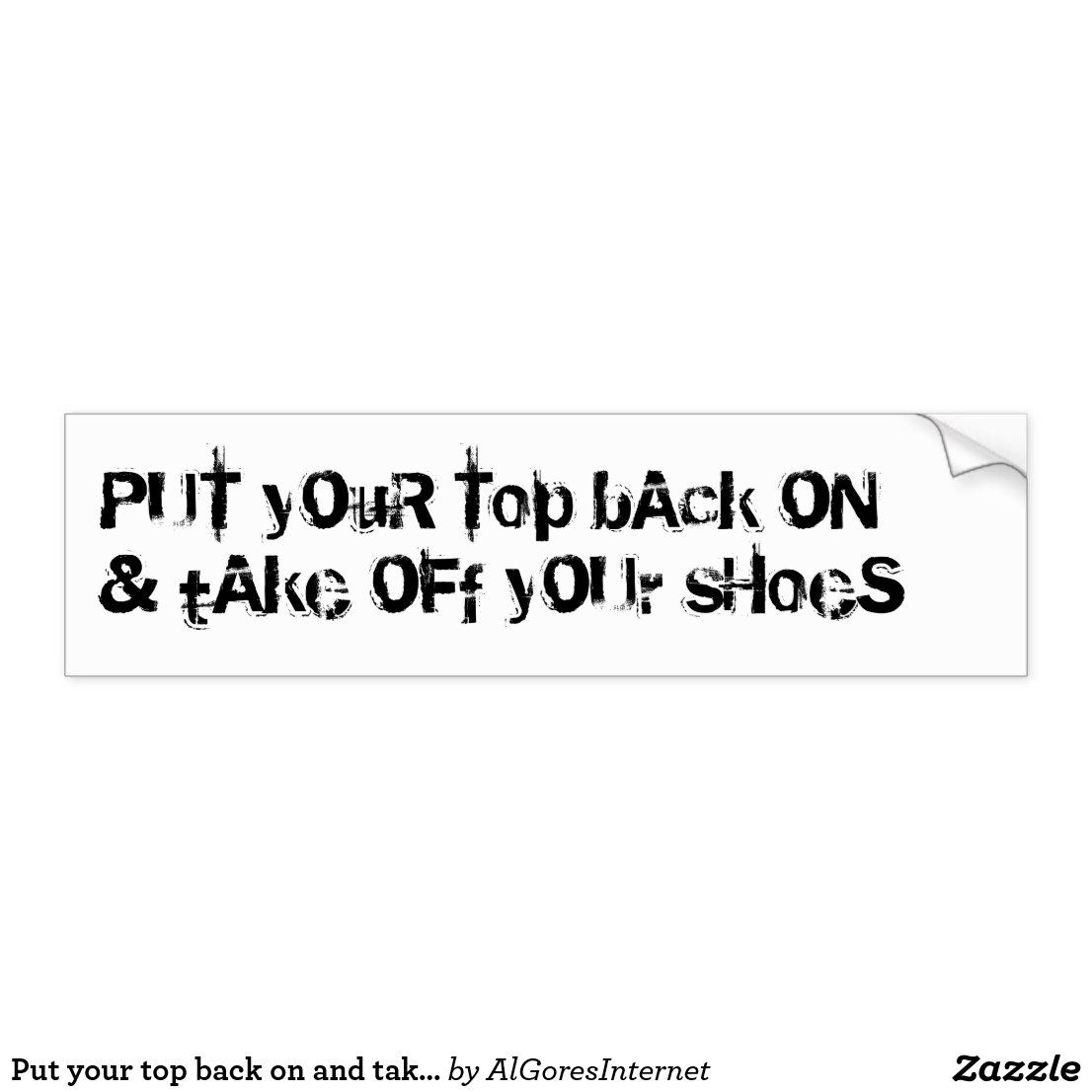 Put Your Top Back On And Take Off Your Shoes Bumper Sticker Bumper Stickers Take Off Your Shoes Bumpers [ 1106 x 1106 Pixel ]