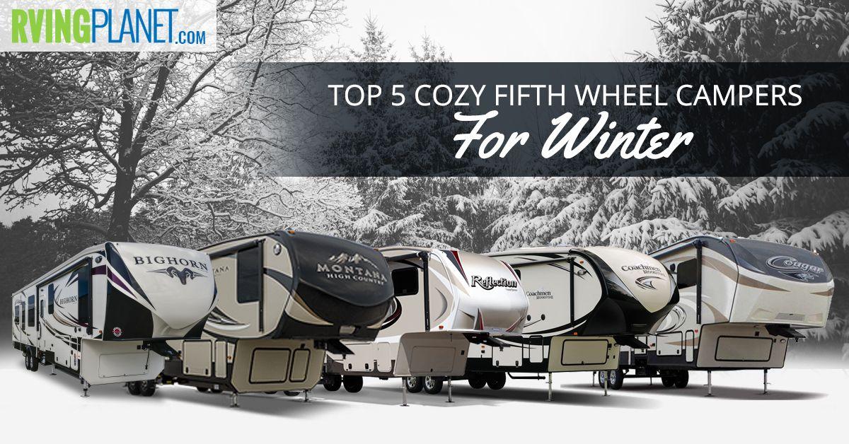 Top 5 Best Cozy Fifth Wheel Campers For Winter Fifth Wheel