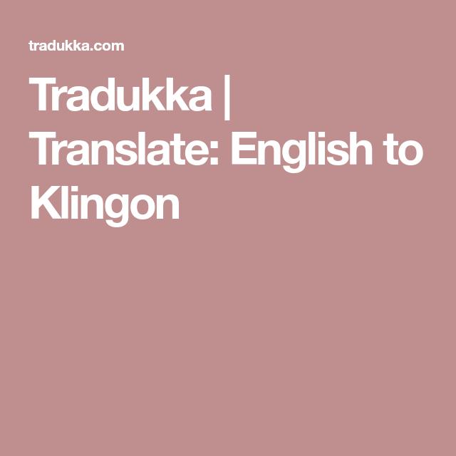Tradukka Translate English To Klingon Klingon Translation English While the principal difference between flat and ridged klingon foreheads is already. translate english to klingon klingon