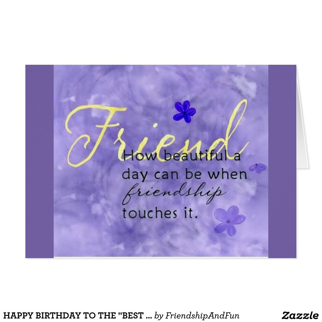 Happy Birthday To The Best Friend Ever Card Zazzle Com In 2020 Friends Quotes Best Friend Quotes Best Friendship Quotes