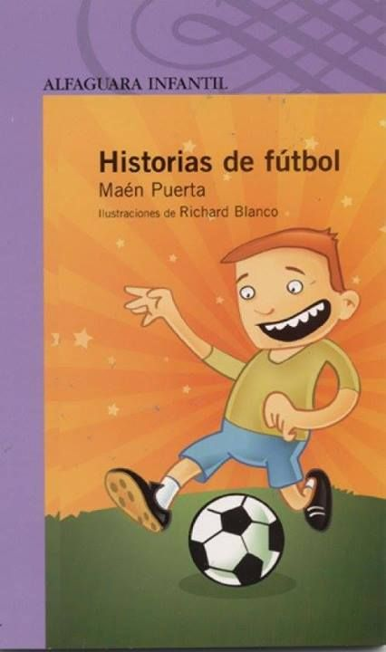 Historias De Fútbol Maén Puerta Editorial Alfaguara Libros Infantiles Pdf Club De Lectura Fútbol