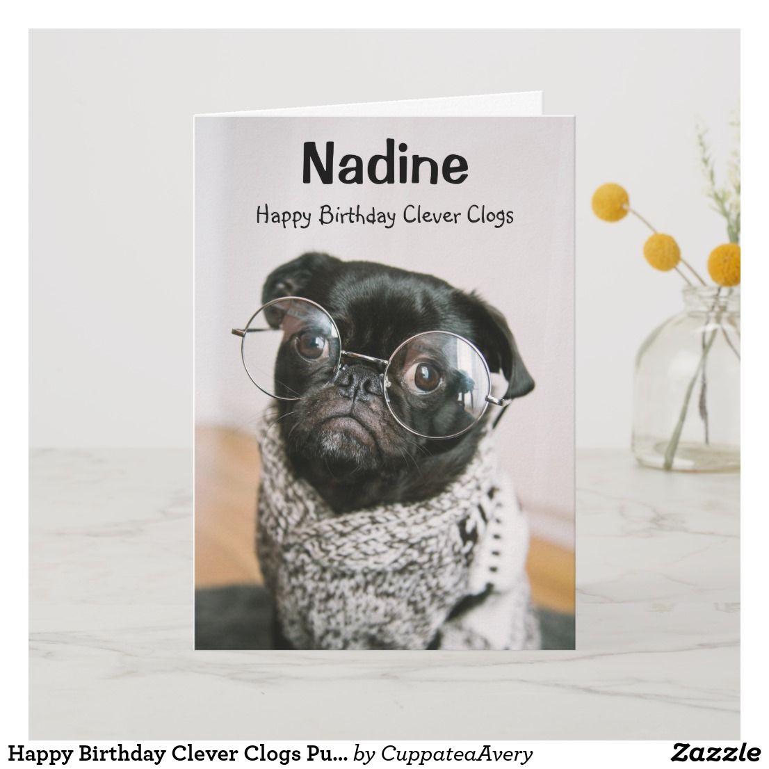 Happy Birthday Clever Clogs Pug Dog Card Zazzle Com Au Dog Birthday Card Pug Dog Dog Birthday