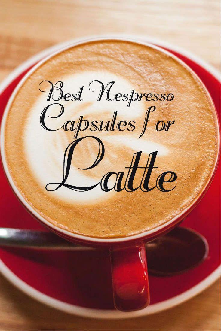 Best nespresso capsules for latte mar 2020 ultimate