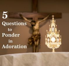 5 Questions to Ponder in Adoration No greater love blog