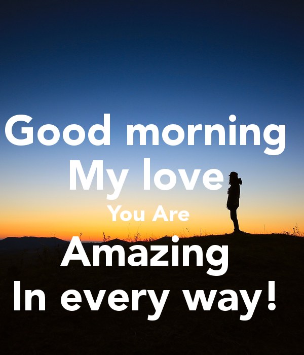 Good morning My love You Are Amazing In every way! ' Poster   Good morning love, Good morning my love, Morning love quotes
