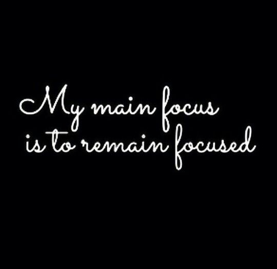 Stay Focused Quotes Well Saidstay Positive And Stay Focusedbe Determined No Matter .