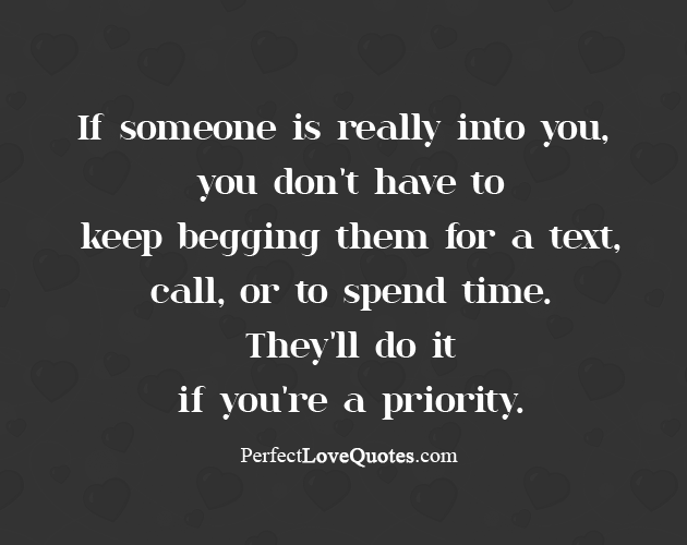 If someone is really into you, you don't have to keep ...