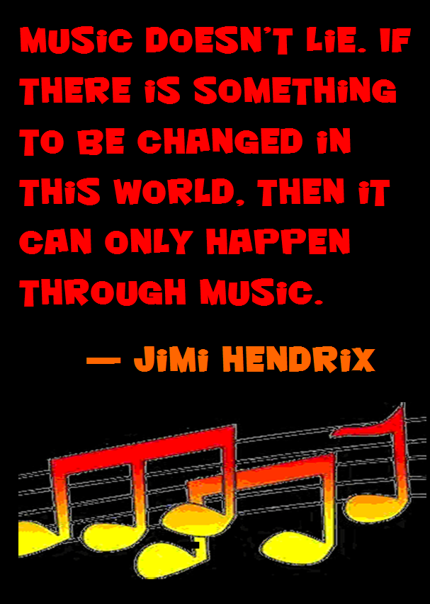 Music doesn't lie. If there is something to be changed in this world, then it can only happen through music. — Jimi Hendrix