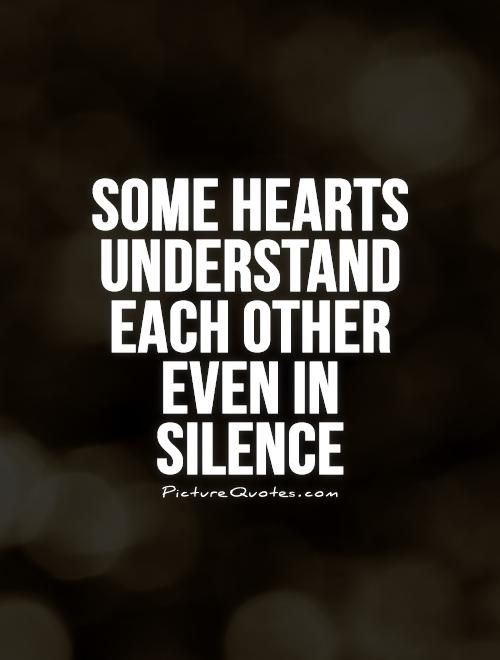 Some Hearts Understand Each Other Even In Silence Silence Quotes On