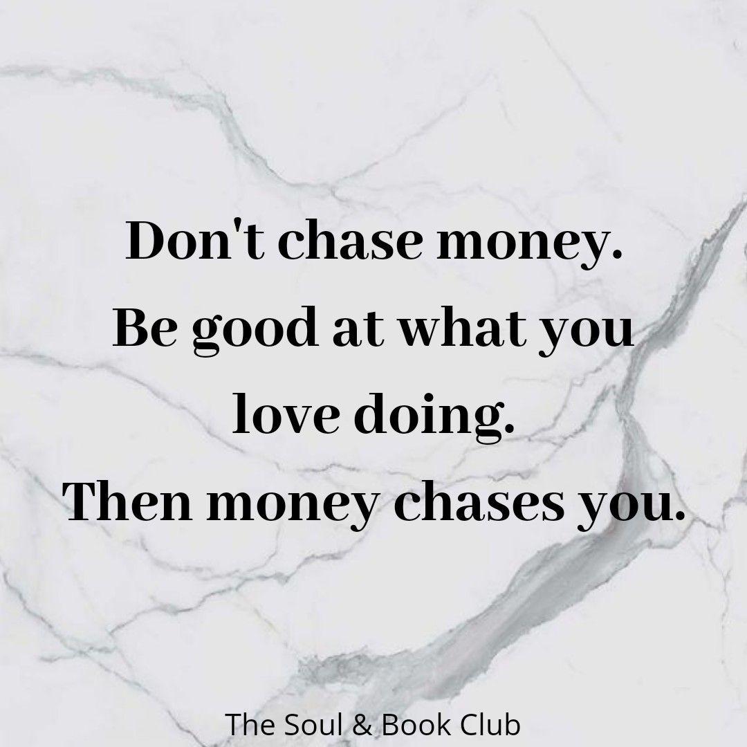 Don T Chase Money Citater Sjov