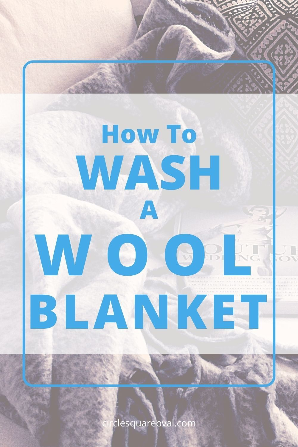 How To Care For A Wool Blanket Circlesquareoval In 2020 Blanket Care Kids Cleaning Wool Blanket
