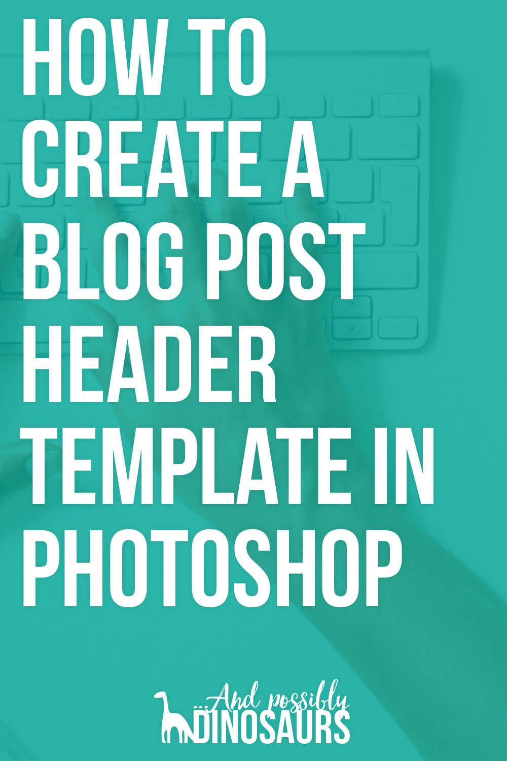 How to Create a Blog Post Header Template in Photoshop   Header ...