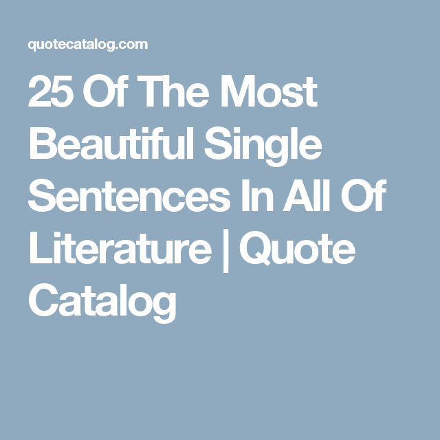 Literature Quotes Brilliant 25 Of The Most Beautiful Single Sentences In All Of Literature . Inspiration