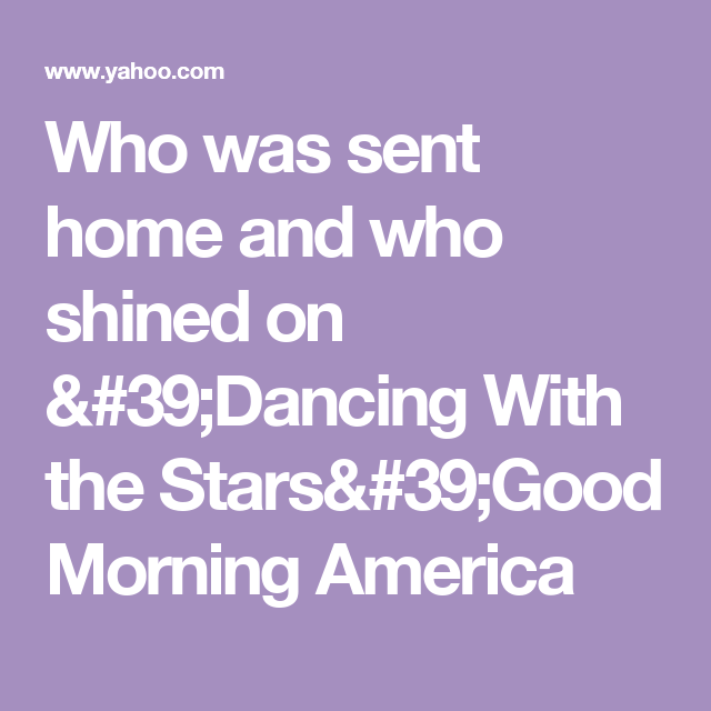 Who was sent home and who shined on 'Dancing With the Stars'Good Morning America