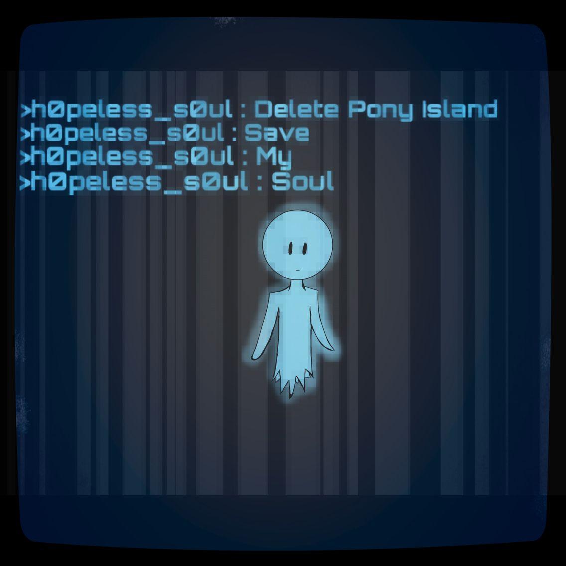 Pony Island   Hopeless Soul Made By: Me :3 Hope You Like It! ^^