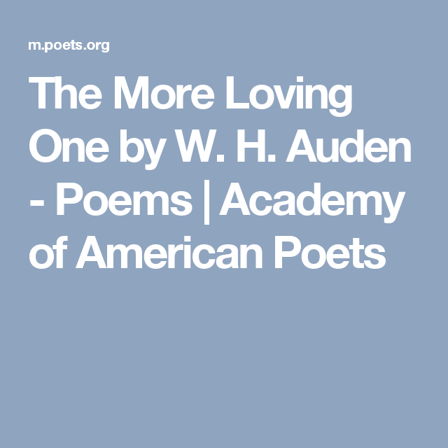 The More Loving One by W. H. Auden - Poems | Academy of American Poets