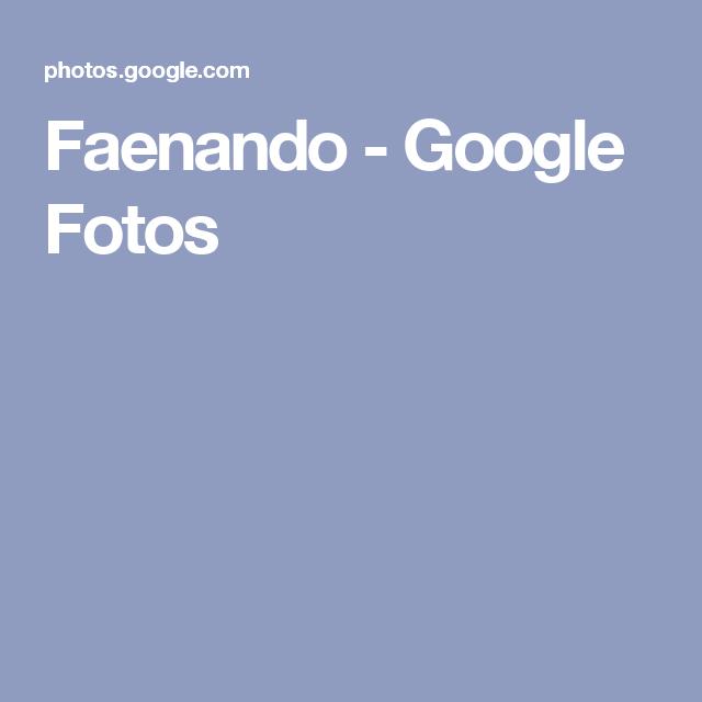 Faenando - Google Fotos