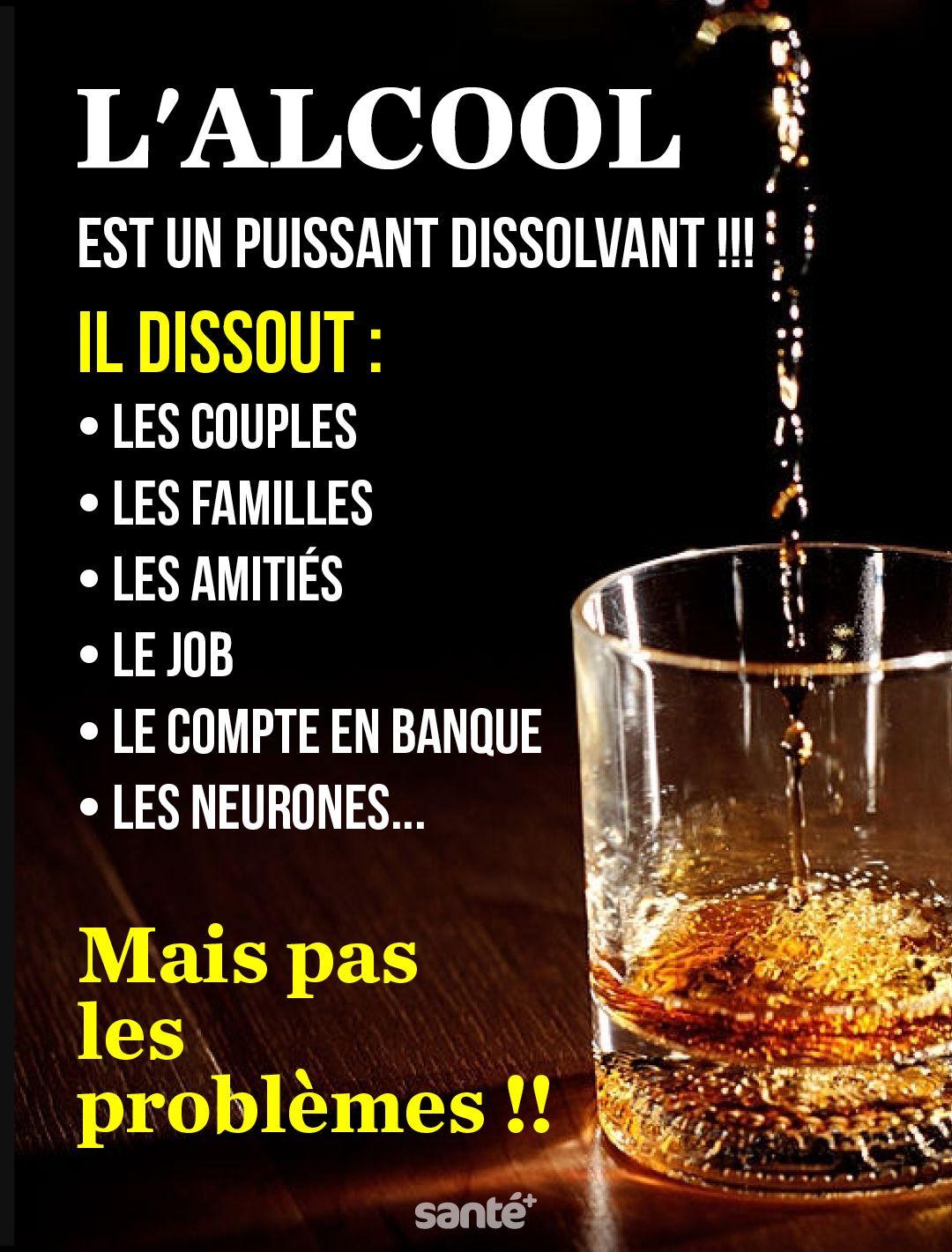 L'ALCOOL Est un puissant dissolvant !!! Il dissout : • les couples • Les familles • Les amitiés ...