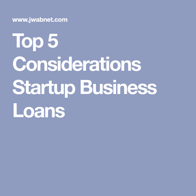 Top 5 Considerations Startup Business Loans Start Up Business Business Loans Start Up
