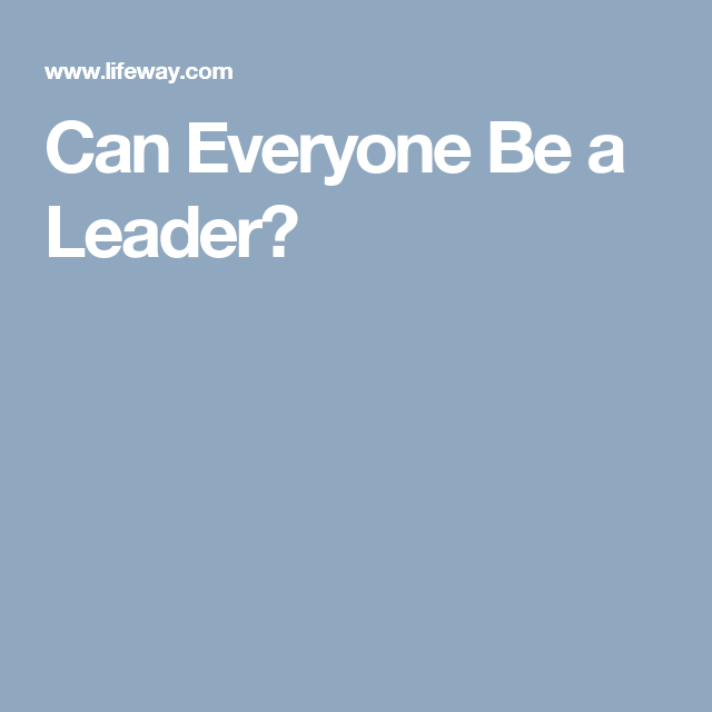 Can Everyone Be a Leader?