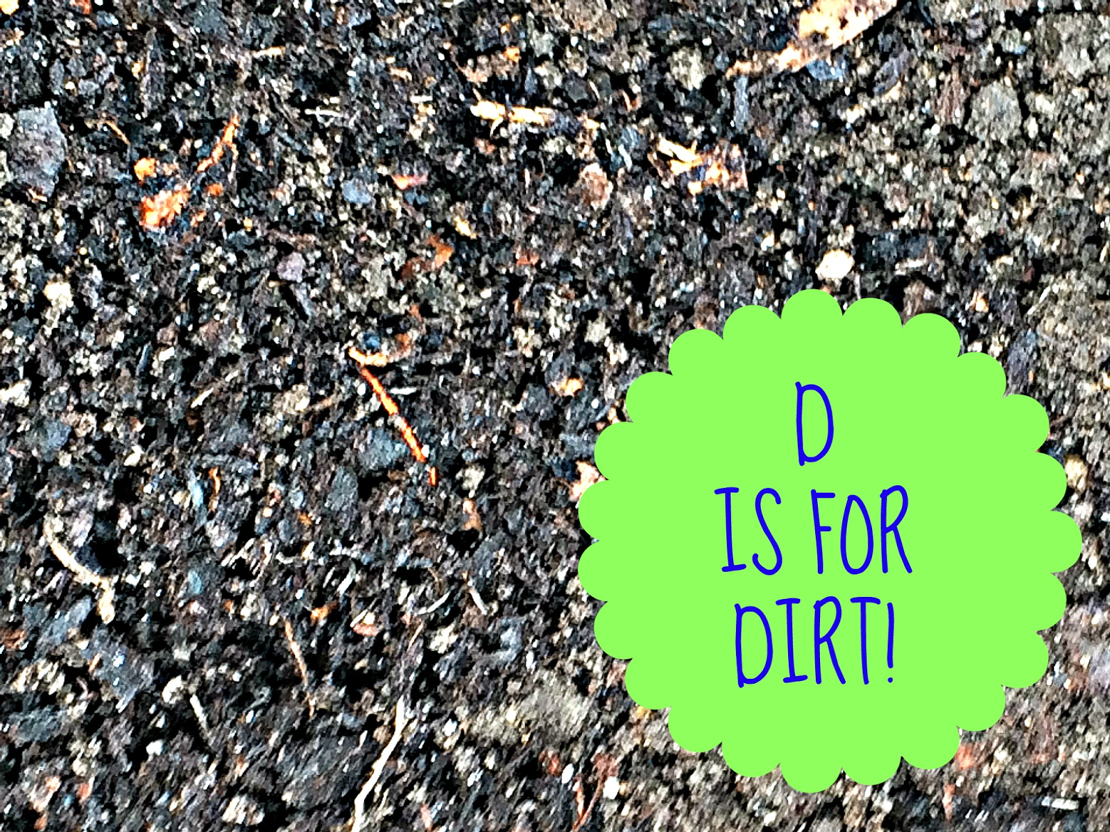 D Is For Dirt With Images