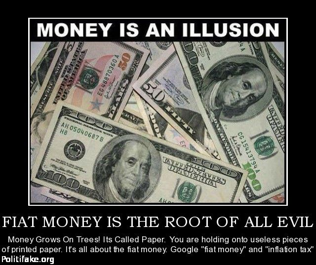 FIAT MONEY IS THE ROOT OF ALL EVIL - Money Grows On Trees! Its Called Paper. You are holding ...