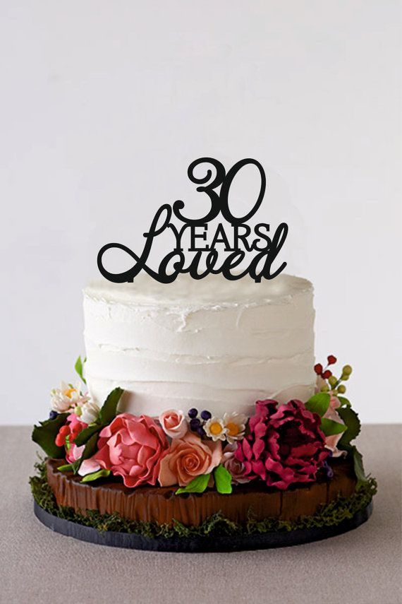 30 Years Loved 30th Birthday Cake Topper Custom Birthday Cake Topper