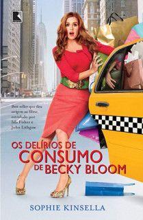 """""""Os Delírios de Consumo de Becky Bloom – Becky Bloom 1"""", de Sophie Kinsella (Ed. Record)."""