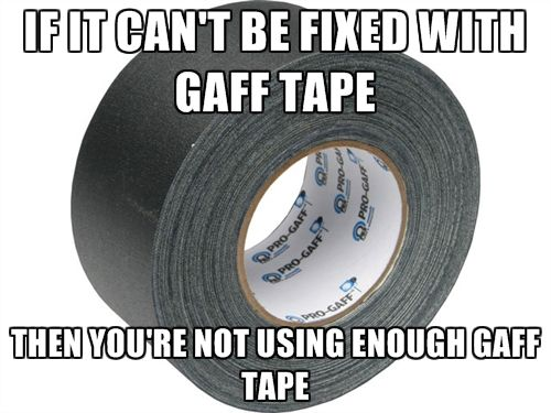 If It Can T Be Fixed With Gaff Tape Film Life Theatre Humor