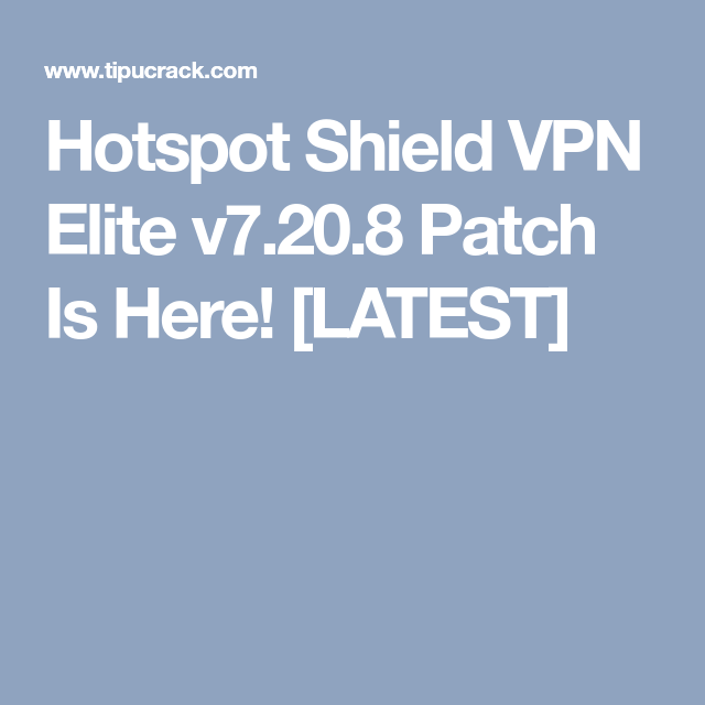Hotspot Shield VPN Elite V7.20.8 Patch Full Verion [LATEST