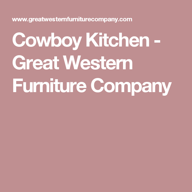 Cowboy Kitchen   Great Western Furniture Company