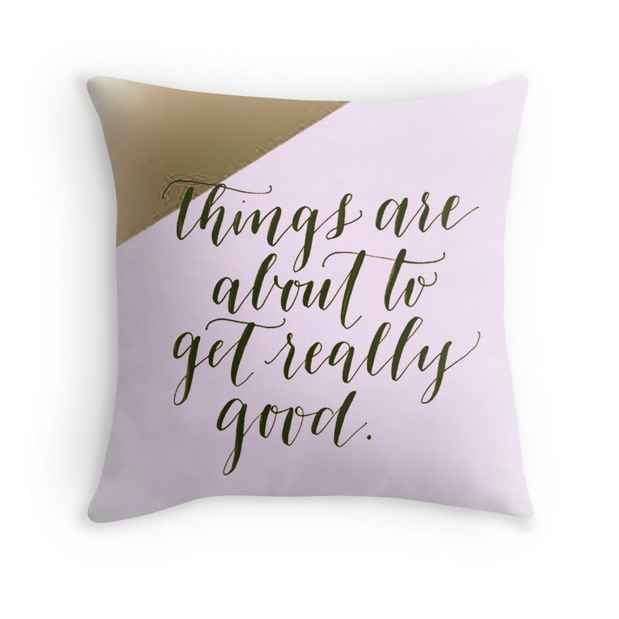 """Things are about to get really good."" Digital Art by Avalon Media  Throw Pillow http://shrsl.com/?~8q05"