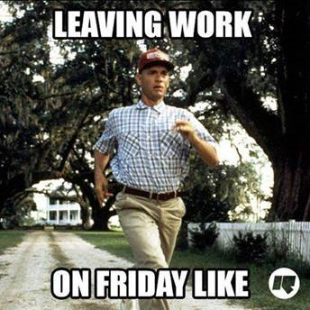 It S The Weekend Kristi Carroll Reminding Us To Run Forest Run To The Freedom Of The Weekend Funny Friday Memes Funny Weekend Memes Leaving Work On Friday