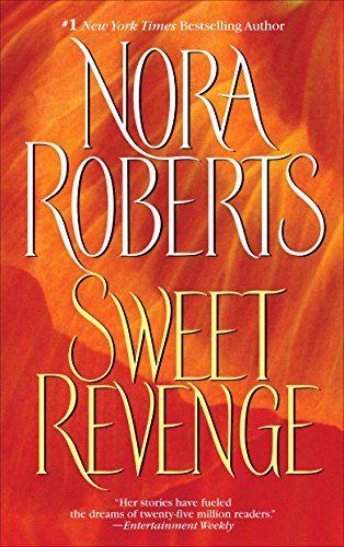 Best Modern Contemporary Romance Novels To Read 2019 Edition Sweet Revenge A Novel Nora Roberts Books Sweet Revenge Nora Roberts