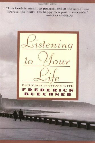 Listening to Your Life: Daily Meditations with Frederick Buechner by Frederick Buechner et al., http://www.amazon.co.uk/gp/product/0060698640/ref=as_li_qf_sp_asin_il_tl?ie=UTF8&camp=1634&creative=6738&creativeASIN=0060698640&linkCode=as2&tag=spiritualityc-21