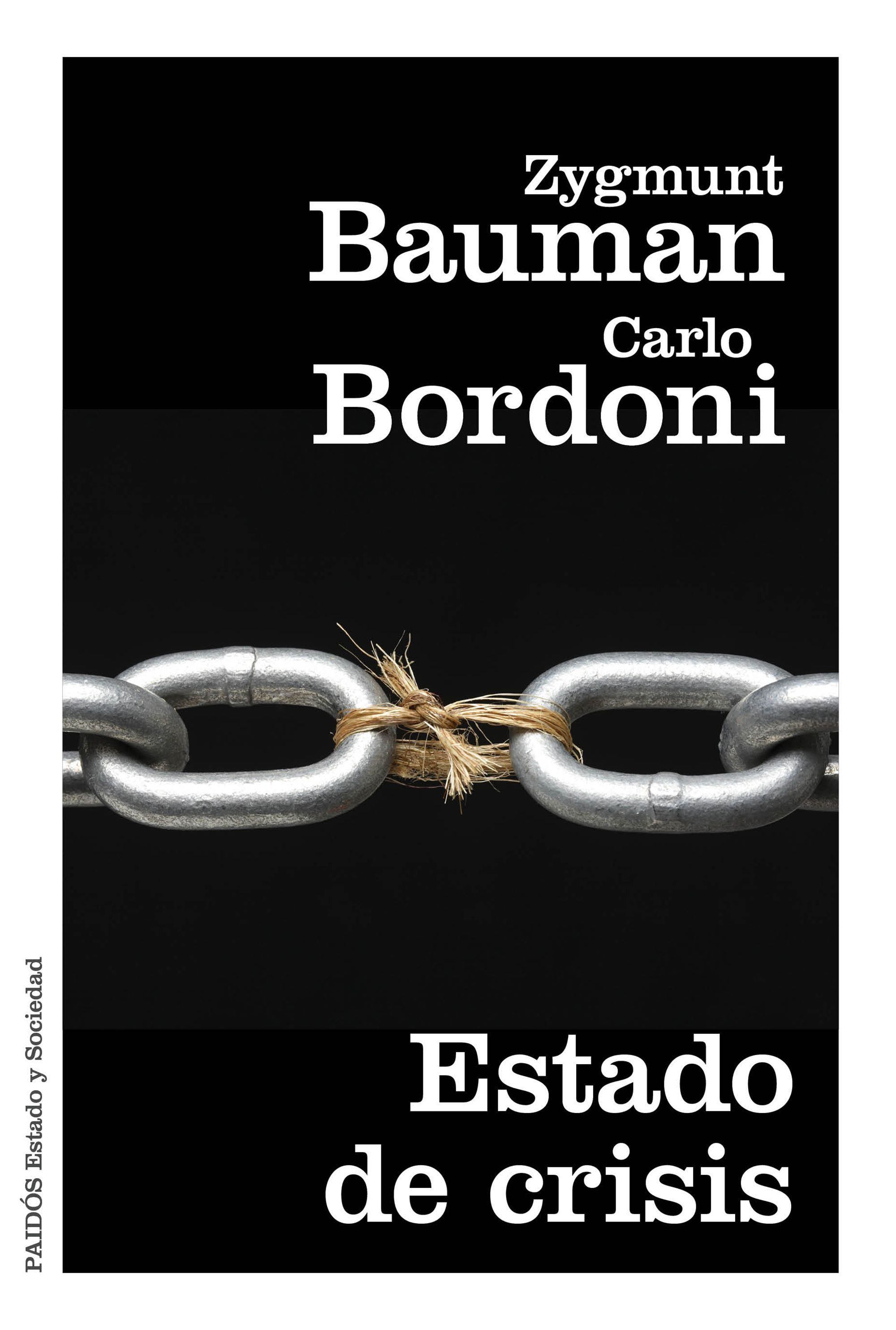 Estado de crisis / Zygmunt Bauman, Carlo Bordoni ; traducción de Albino Santos Mosquera PublicaciónBarcelona : Paidós Ibérica, 2016