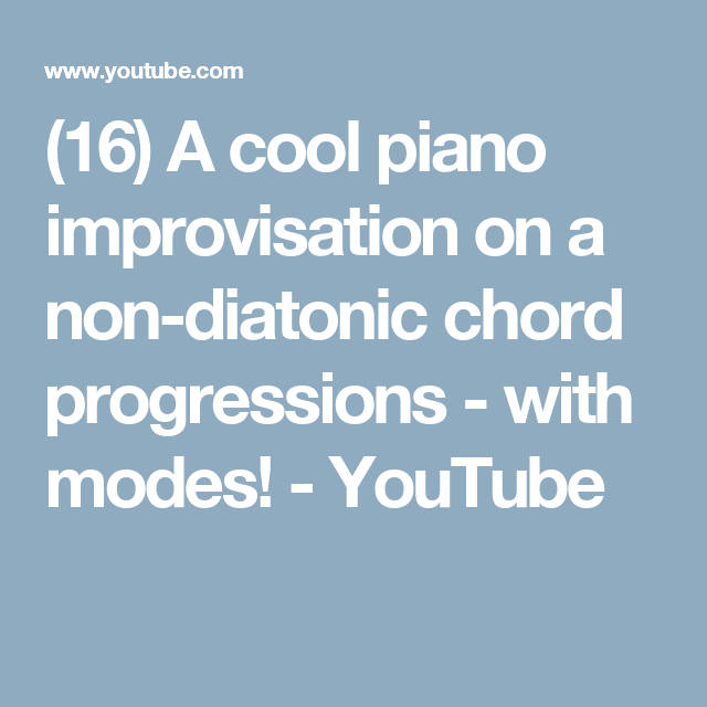 16 A Cool Piano Improvisation On A Non Diatonic Chord Progressions